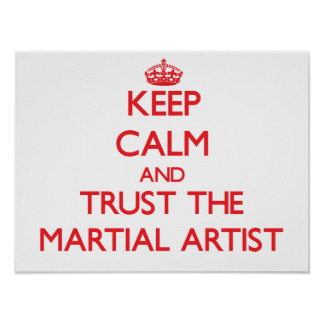 Keep Calm and Trust the Martial Artist Print