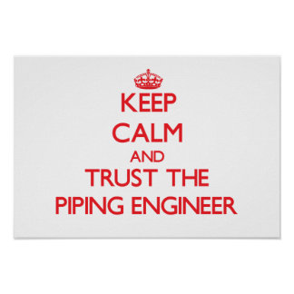 Keep Calm and Trust the Piping Engineer Posters
