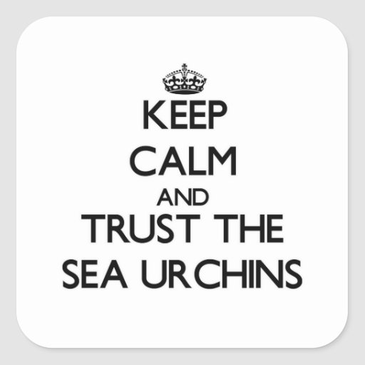 Keep calm and Trust the Sea Urchins Square Stickers