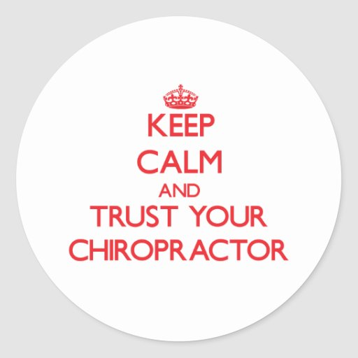 Keep Calm and Trust Your Chiropractor Round Stickers