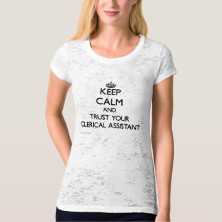 Keep Calm and Trust Your Clerical Assistant T-shirt