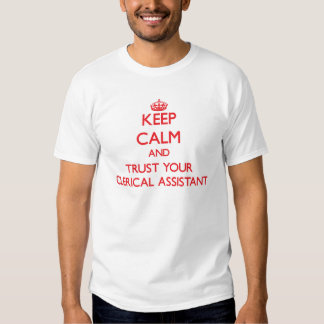 Keep Calm and trust your Clerical Assistant Tees
