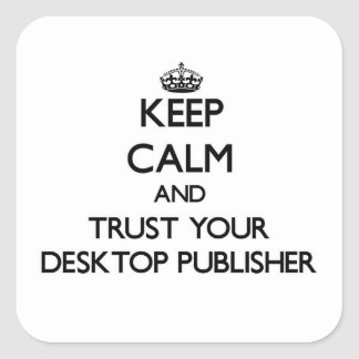 Keep Calm and Trust Your Desktop Publisher Square Sticker