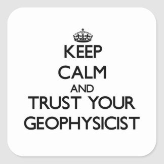 Keep Calm and Trust Your Geophysicist Square Sticker