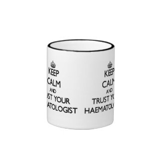 Keep Calm and Trust Your Haematologist Ringer Mug