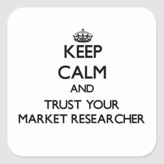 Keep Calm and Trust Your Market Researcher Square Sticker