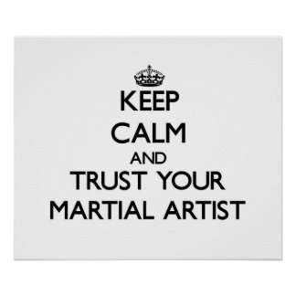 Keep Calm and Trust Your Martial Artist Poster