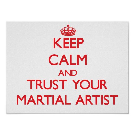 Keep Calm and Trust Your Martial Artist Posters