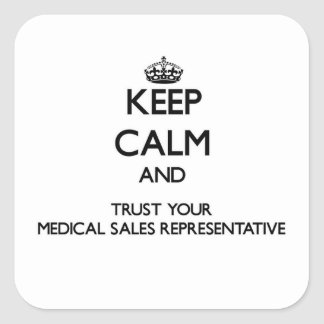 Keep Calm and Trust Your Medical Sales Representat Square Sticker