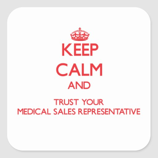 Keep Calm and Trust Your Medical Sales Representat Square Stickers