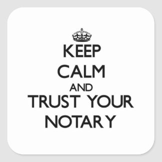 Keep Calm and Trust Your Notary Square Sticker