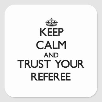 Keep Calm and Trust Your Referee Square Sticker