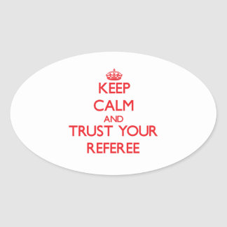 Keep Calm and Trust Your Referee Oval Sticker