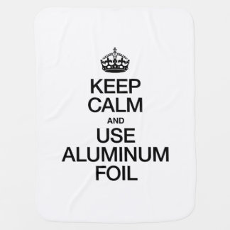 KEEP CALM AND USE ALUMINUM FOIL RECEIVING BLANKET