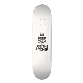 KEEP CALM AND USE THE PITCHER SKATE DECK
