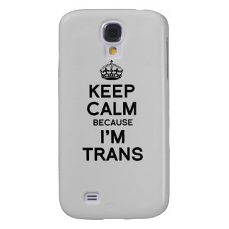 KEEP CALM BECAUSE I'M TRANS GALAXY S4 CASES