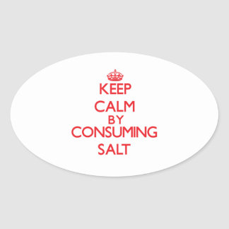 Keep calm by consuming Salt Oval Sticker