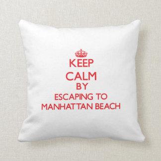 Keep calm by escaping to Manhattan Beach Californi Cushion