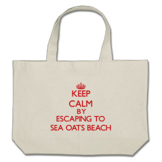 Keep calm by escaping to Sea Oats Beach Florida Bags