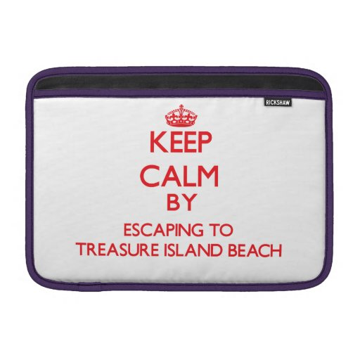 Keep calm by escaping to Treasure Island Beach Flo MacBook Sleeves