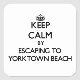 Keep calm by escaping to Yorktown Beach Virginia Square Sticker