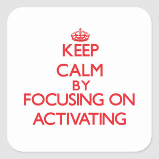 Keep Calm by focusing on Activating Stickers