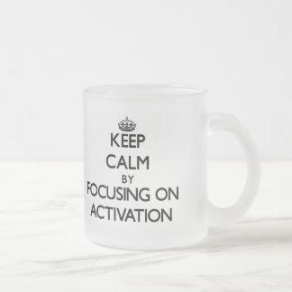 Keep Calm by focusing on Activation Coffee Mugs