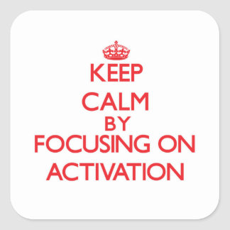 Keep Calm by focusing on Activation Stickers