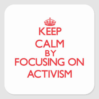 Keep Calm by focusing on Activism Square Stickers