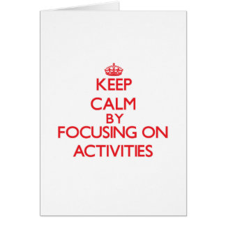Keep Calm by focusing on Activities Greeting Cards