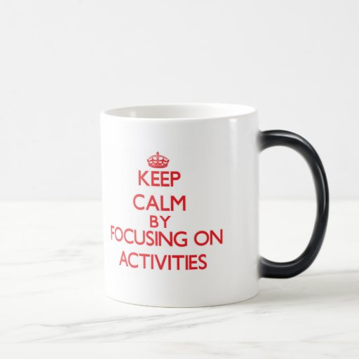 Keep Calm by focusing on Activities Mug