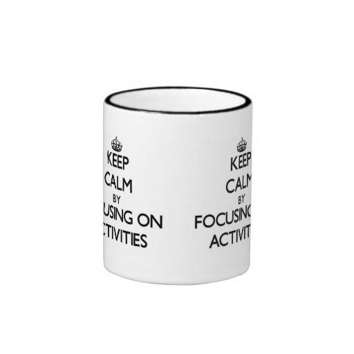 Keep Calm by focusing on Activities Coffee Mugs