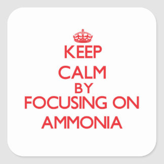 Keep Calm by focusing on Ammonia Square Stickers
