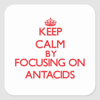Keep Calm by focusing on Antacids Square Sticker