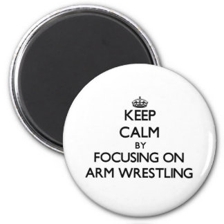 Keep Calm by focusing on Arm Wrestling Fridge Magnet