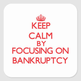 Keep Calm by focusing on Bankruptcy Square Sticker