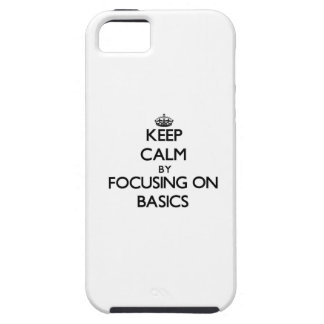 Keep Calm by focusing on Basics iPhone 5 Cases