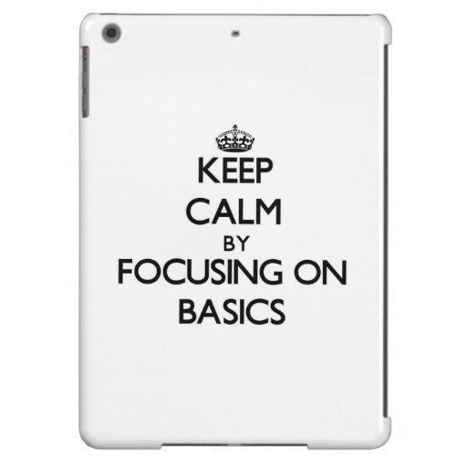 Keep Calm by focusing on Basics iPad Air Cases