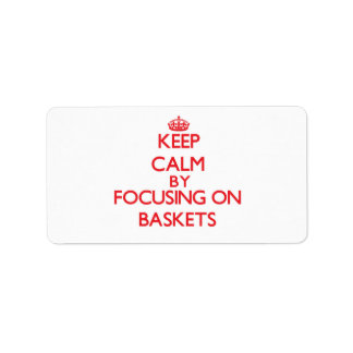 Keep Calm by focusing on Baskets Address Label