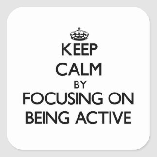 Keep Calm by focusing on Being Active Square Sticker