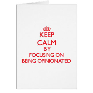 Keep Calm by focusing on Being Opinionated Card