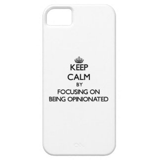 Keep Calm by focusing on Being Opinionated iPhone 5 Cover