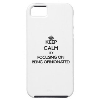 Keep Calm by focusing on Being Opinionated iPhone 5 Case
