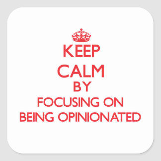 Keep Calm by focusing on Being Opinionated Stickers