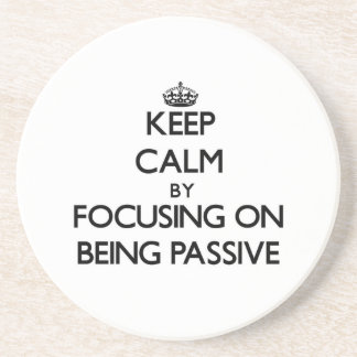 Keep Calm by focusing on Being Passive Drink Coaster