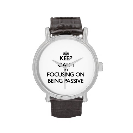 Keep Calm by focusing on Being Passive Wrist Watch
