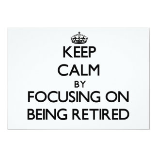 "Keep Calm by focusing on Being Retired 5"" X 7"" Invitation Card"