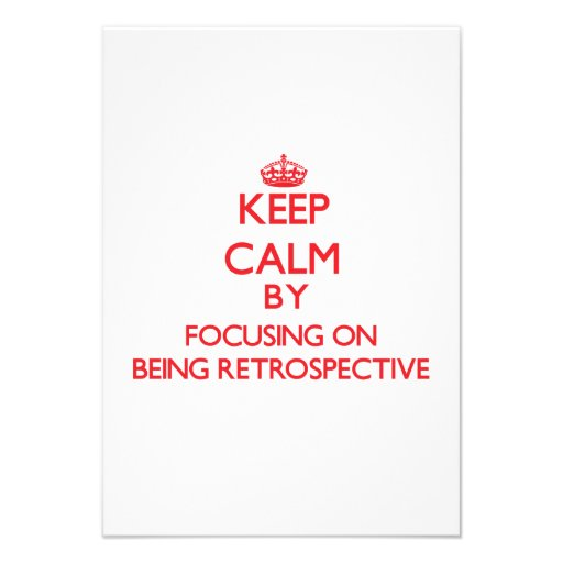 Keep Calm by focusing on Being Retrospective Invitations