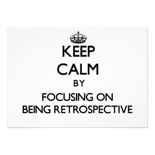 Keep Calm by focusing on Being Retrospective Custom Invites