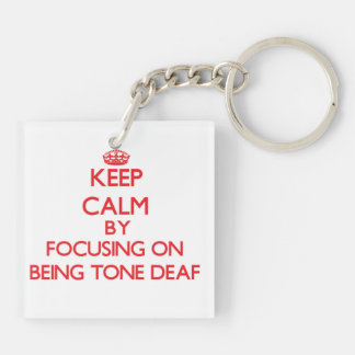 Keep Calm by focusing on Being Tone-Deaf Double-Sided Square Acrylic Key Ring